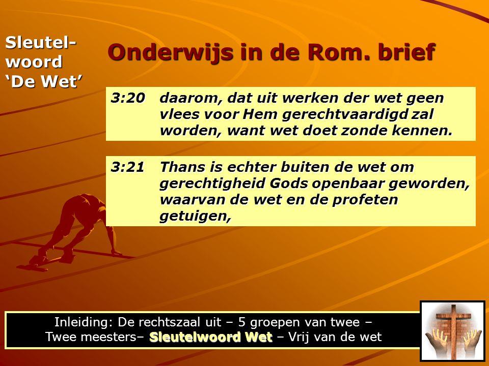 3:20daarom, dat uit werken der wet geen vlees voor Hem gerechtvaardigd zal worden, want wet doet zonde kennen. Onderwijs in de Rom. brief Sleutelwoord