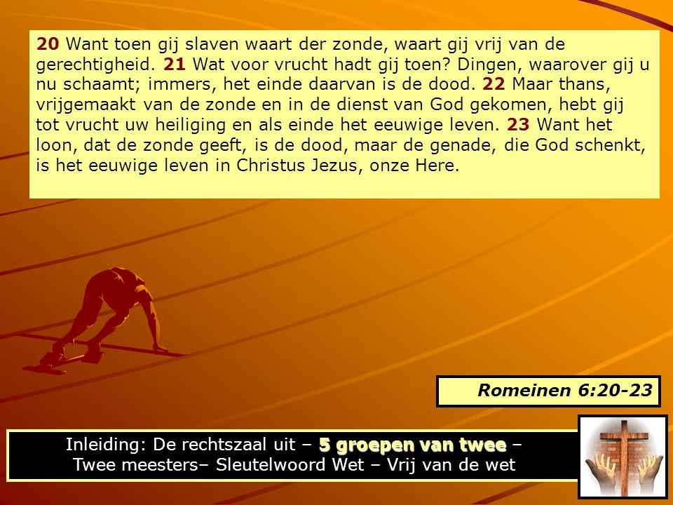 Twee meesters In Romeinen 6:12-14 wordt de vraag beantwoord van 6:1: Mogen wij bij de zonde (=macht) blijven, opdat de genade toeneme? Onreinheid en gerechtigheid Twee meesters Inleiding: De rechtszaal uit – 5 groepen van twee – Twee meesters– Sleutelwoord Wet – Vrij van de wet
