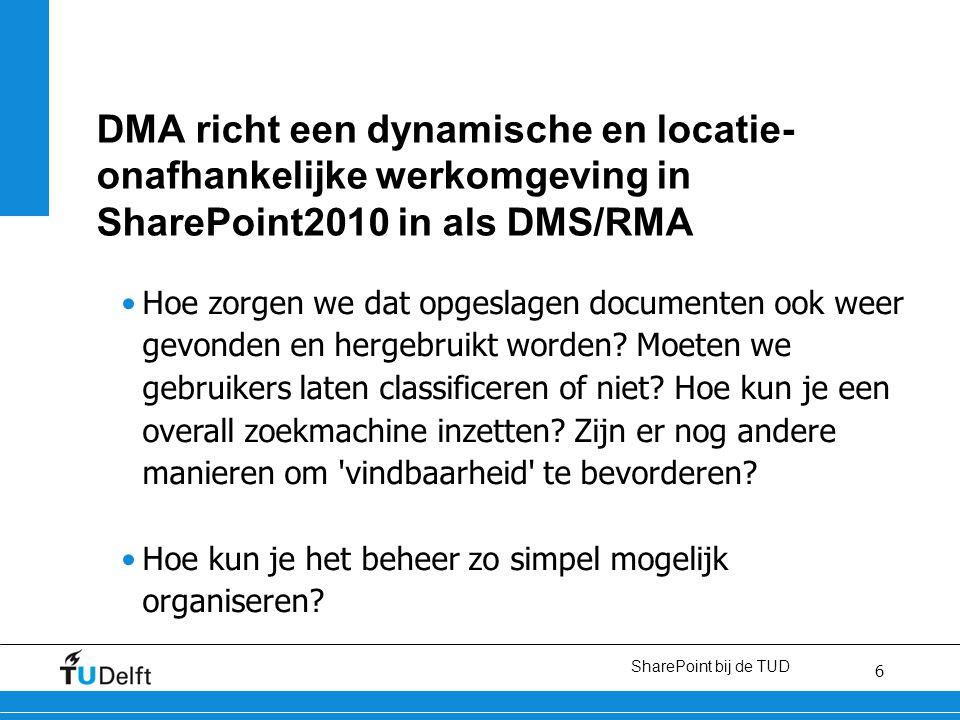 6 6 DMA richt een dynamische en locatie- onafhankelijke werkomgeving in SharePoint2010 in als DMS/RMA Hoe zorgen we dat opgeslagen documenten ook weer gevonden en hergebruikt worden.