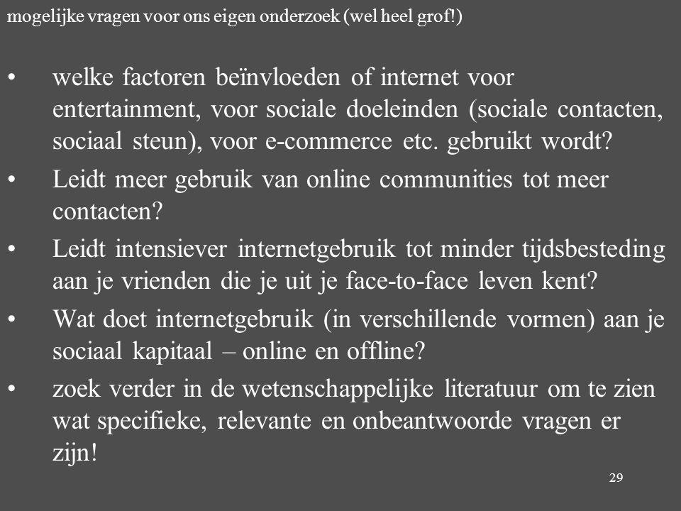 29 mogelijke vragen voor ons eigen onderzoek (wel heel grof!) welke factoren beïnvloeden of internet voor entertainment, voor sociale doeleinden (soci
