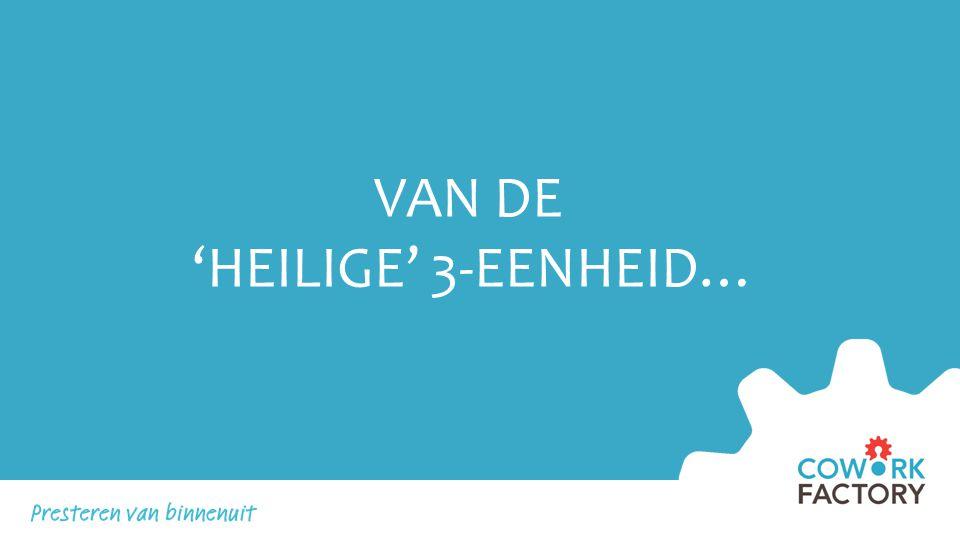 VAN DE 'HEILIGE' 3-EENHEID…