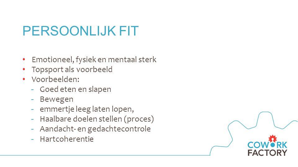PERSOONLIJK FIT Emotioneel, fysiek en mentaal sterk Topsport als voorbeeld Voorbeelden: -Goed eten en slapen -Bewegen -emmertje leeg laten lopen, -Haalbare doelen stellen (proces) -Aandacht- en gedachtecontrole -Hartcoherentie