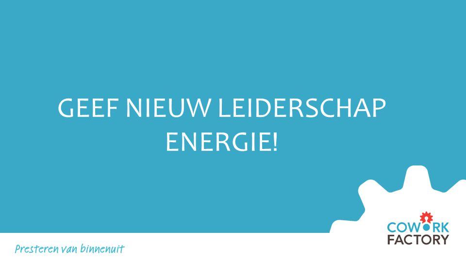 GEEF NIEUW LEIDERSCHAP ENERGIE !