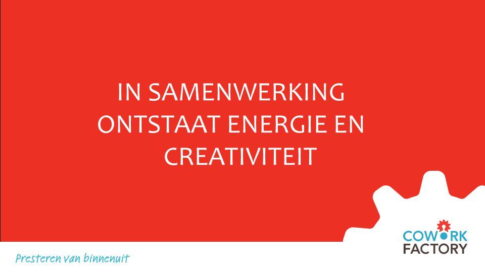 IN SAMENWERKING ONTSTAAT ENERGIE EN CREATIVITEIT
