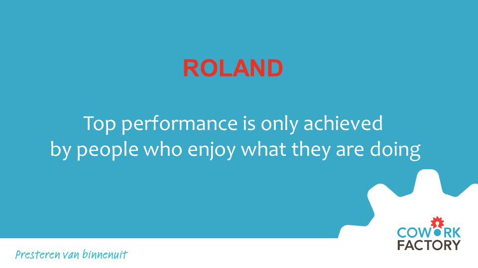 ROLAND Top performance is only achieved by people who enjoy what they are doing