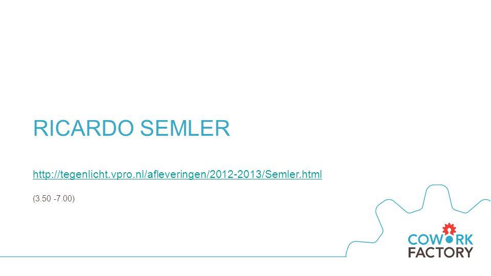 RICARDO SEMLER http://tegenlicht.vpro.nl/afleveringen/2012-2013/Semler.html (3.50 -7.00)