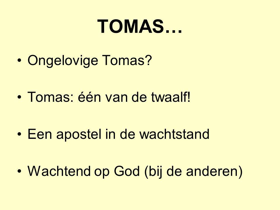 TOMAS… Ongelovige Tomas. Tomas: één van de twaalf.