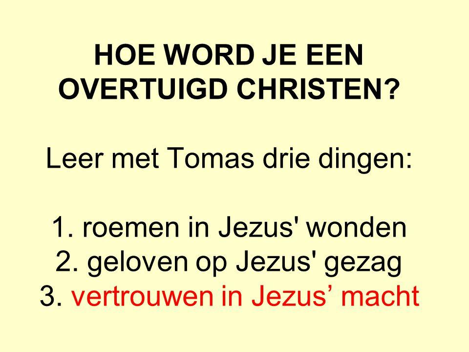 HOE WORD JE EEN OVERTUIGD CHRISTEN. Leer met Tomas drie dingen: 1.