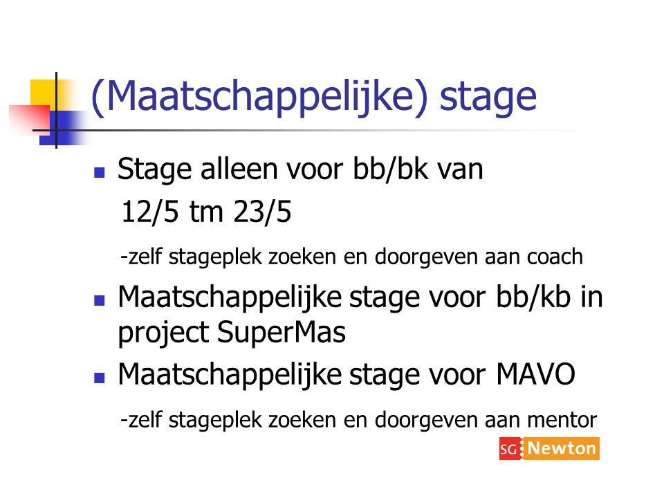 (Maatschappelijke) stage Stage alleen voor bb/bk van 12/5 tm 23/5 -zelf stageplek zoeken en doorgeven aan coach Maatschappelijke stage voor bb/kb in project SuperMas Maatschappelijke stage voor MAVO -zelf stageplek zoeken en doorgeven aan mentor