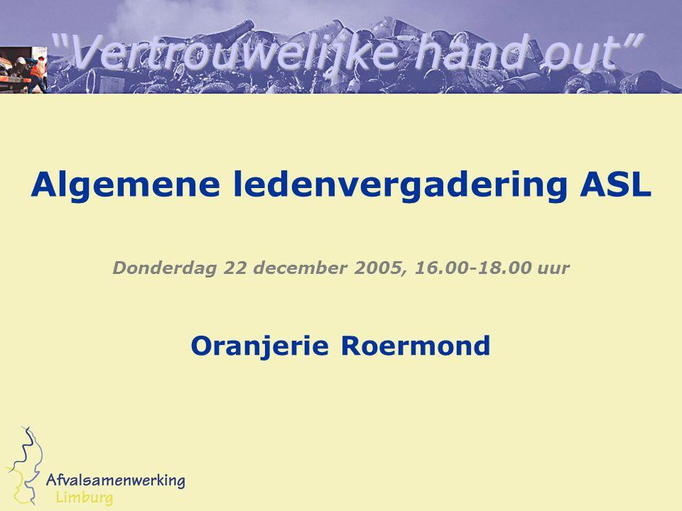 Vertrouwelijke hand out Algemene ledenvergadering ASL Donderdag 22 december 2005, 16.00-18.00 uur Oranjerie Roermond