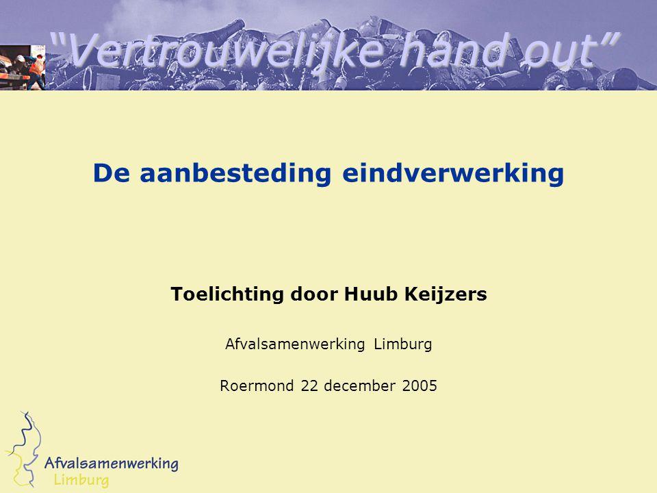 Vertrouwelijke hand out De aanbesteding eindverwerking Toelichting door Huub Keijzers Afvalsamenwerking Limburg Roermond 22 december 2005
