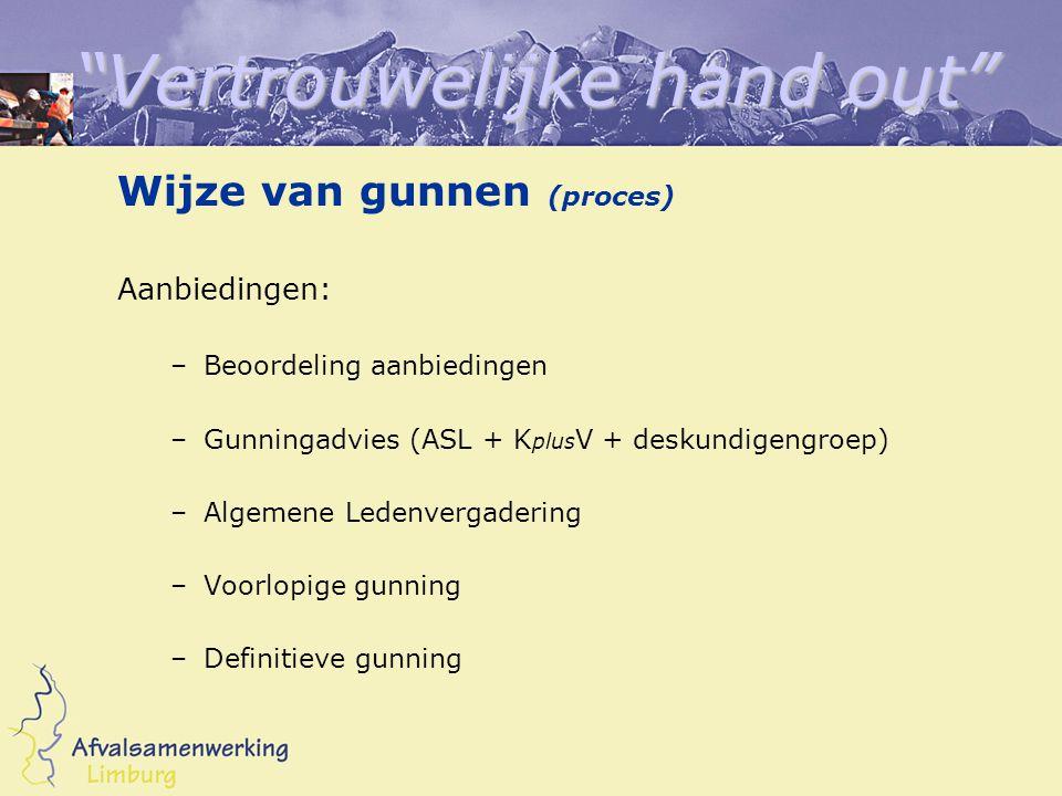 Vertrouwelijke hand out Wijze van gunnen (proces) Aanbiedingen: –Beoordeling aanbiedingen –Gunningadvies (ASL + K plus V + deskundigengroep) –Algemene Ledenvergadering –Voorlopige gunning –Definitieve gunning