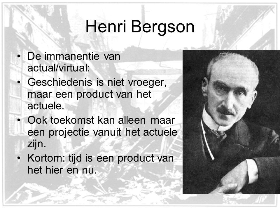 Henri Bergson De immanentie van actual/virtual: Geschiedenis is niet vroeger, maar een product van het actuele.