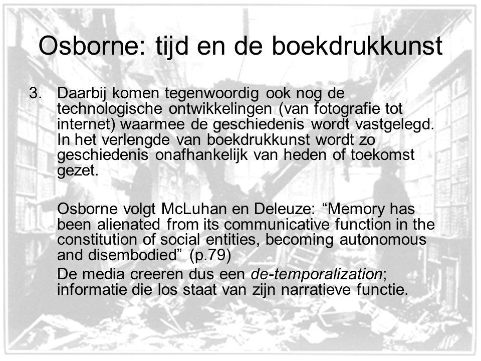 Osborne: tijd en de boekdrukkunst 3.Daarbij komen tegenwoordig ook nog de technologische ontwikkelingen (van fotografie tot internet) waarmee de geschiedenis wordt vastgelegd.