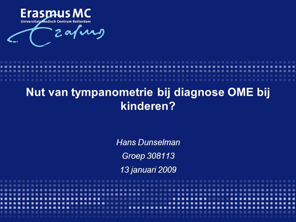Nut van tympanometrie bij diagnose OME bij kinderen? Hans Dunselman Groep 308113 13 januari 2009