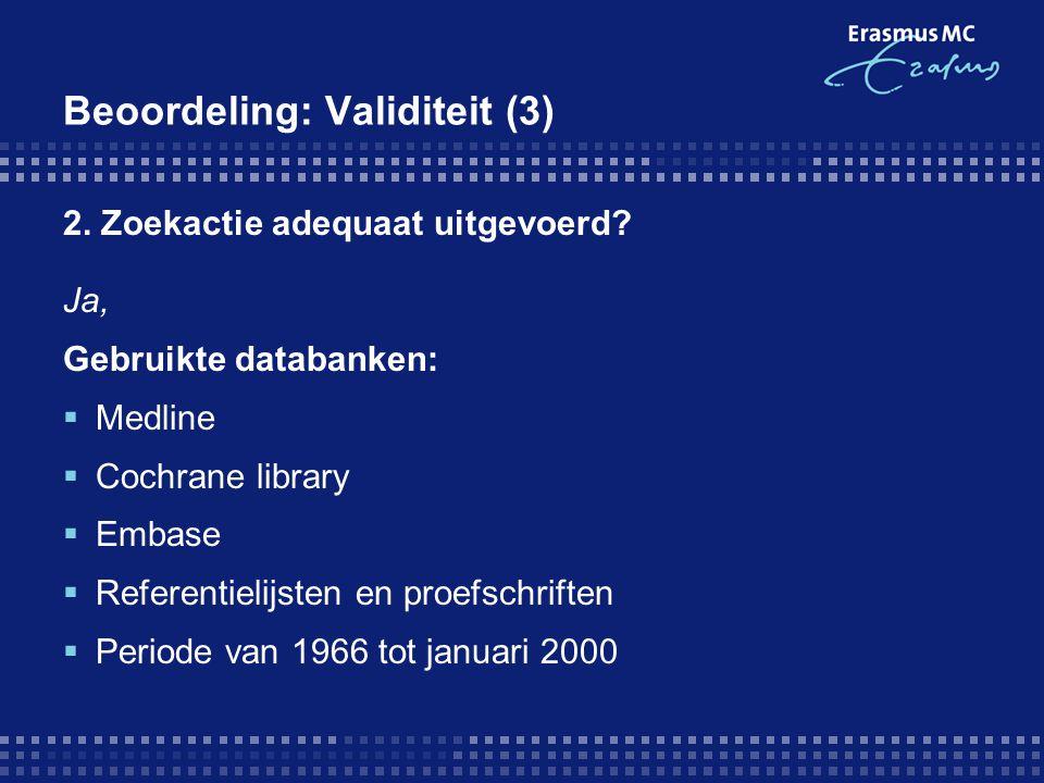 Beoordeling: Validiteit (3) 2. Zoekactie adequaat uitgevoerd? Ja, Gebruikte databanken:  Medline  Cochrane library  Embase  Referentielijsten en p