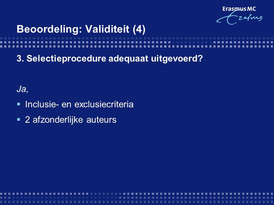 Beoordeling: Validiteit (4) 3. Selectieprocedure adequaat uitgevoerd? Ja,  Inclusie- en exclusiecriteria  2 afzonderlijke auteurs