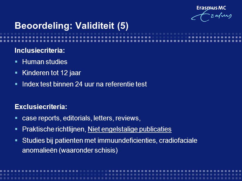 Beoordeling: Validiteit (5) Inclusiecriteria:  Human studies  Kinderen tot 12 jaar  Index test binnen 24 uur na referentie test Exclusiecriteria: 