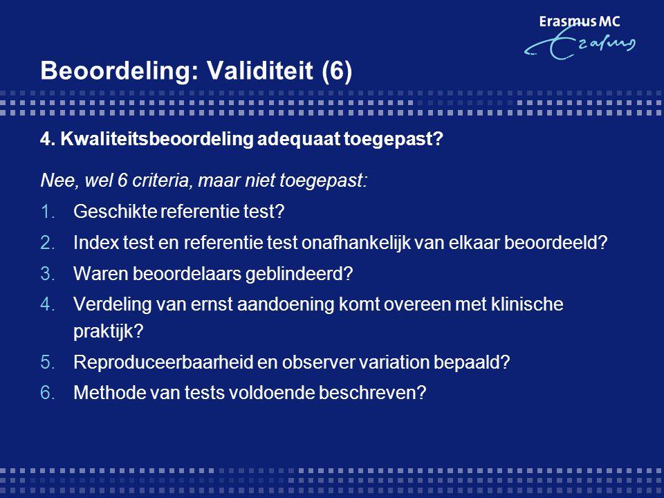 Beoordeling: Validiteit (6) 4. Kwaliteitsbeoordeling adequaat toegepast? Nee, wel 6 criteria, maar niet toegepast: 1.Geschikte referentie test? 2.Inde