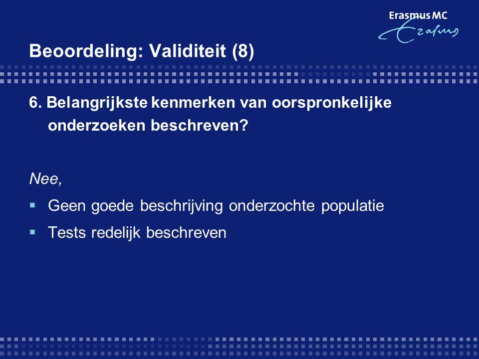 Beoordeling: Validiteit (8) 6. Belangrijkste kenmerken van oorspronkelijke onderzoeken beschreven? Nee,  Geen goede beschrijving onderzochte populati