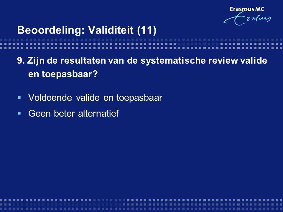 Beoordeling: Validiteit (11) 9. Zijn de resultaten van de systematische review valide en toepasbaar?  Voldoende valide en toepasbaar  Geen beter alt