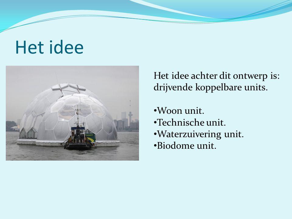 Het idee Het idee achter dit ontwerp is: drijvende koppelbare units. Woon unit. Technische unit. Waterzuivering unit. Biodome unit.