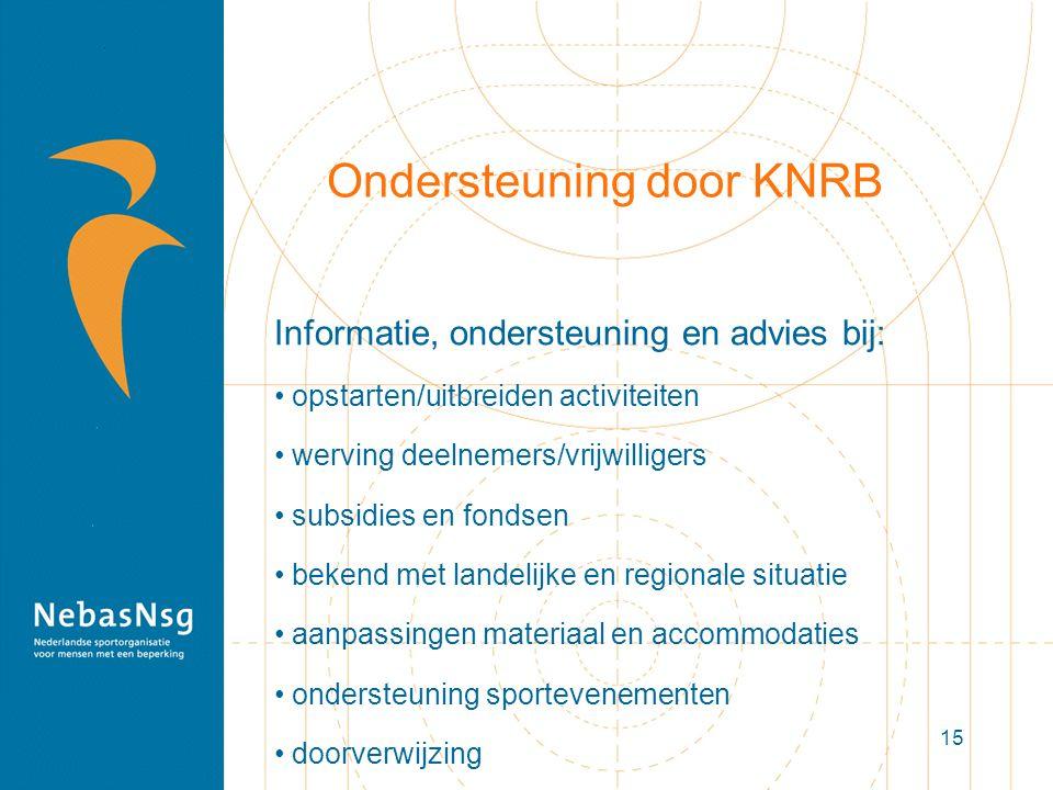 15 Ondersteuning door KNRB Informatie, ondersteuning en advies bij: opstarten/uitbreiden activiteiten werving deelnemers/vrijwilligers subsidies en fondsen bekend met landelijke en regionale situatie aanpassingen materiaal en accommodaties ondersteuning sportevenementen doorverwijzing