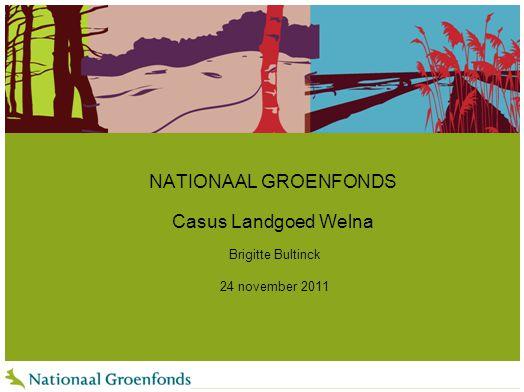NATIONAAL GROENFONDS Casus Landgoed Welna Brigitte Bultinck 24 november 2011