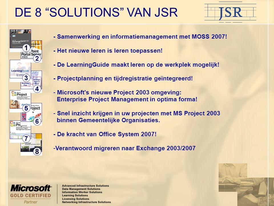 """DE 8 """"SOLUTIONS"""" VAN JSR - Samenwerking en informatiemanagement met MOSS 2007! - Het nieuwe leren is leren toepassen! - De LearningGuide maakt leren o"""
