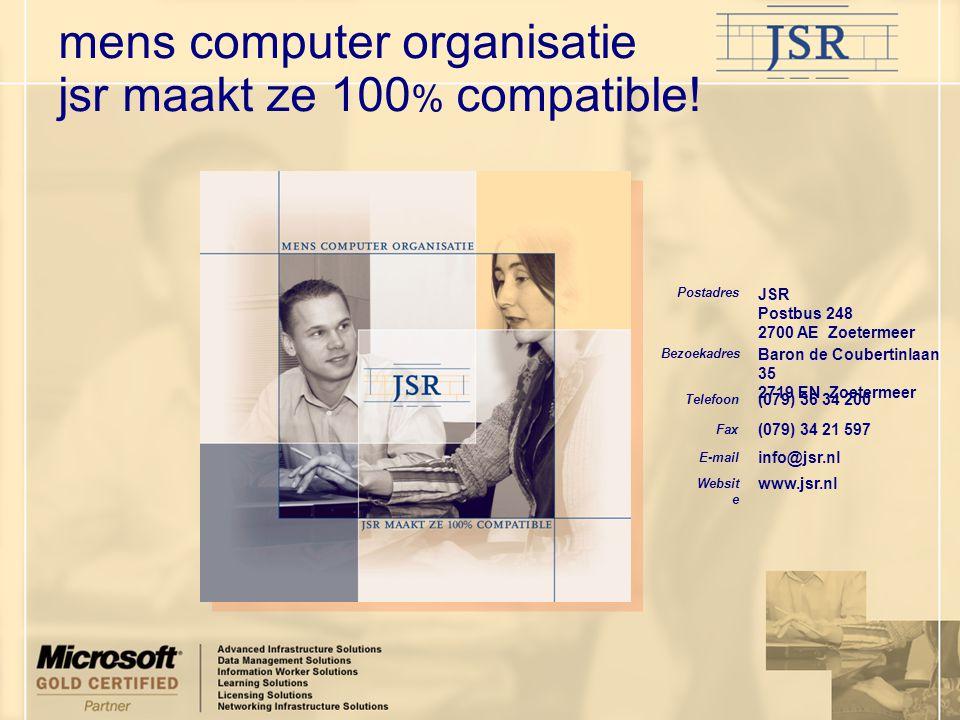 mens computer organisatie jsr maakt ze 100 % compatible! www.jsr.nl Websit e info@jsr.nl E-mail (079) 34 21 597 Fax (079) 36 34 200 Telefoon Baron de