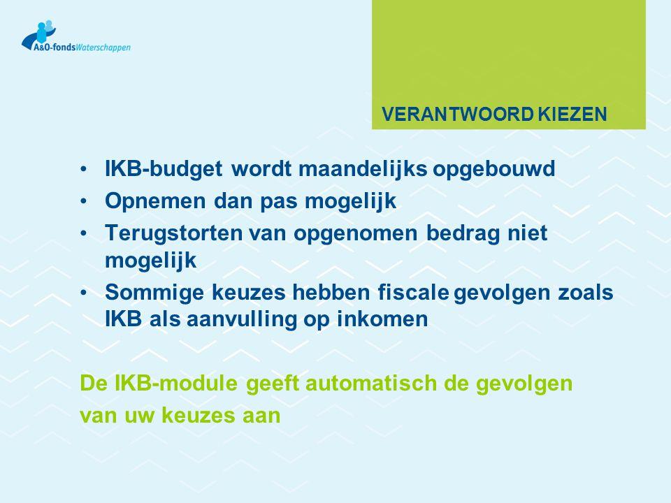VERANTWOORD KIEZEN IKB-budget wordt maandelijks opgebouwd Opnemen dan pas mogelijk Terugstorten van opgenomen bedrag niet mogelijk Sommige keuzes hebben fiscale gevolgen zoals IKB als aanvulling op inkomen De IKB-module geeft automatisch de gevolgen van uw keuzes aan