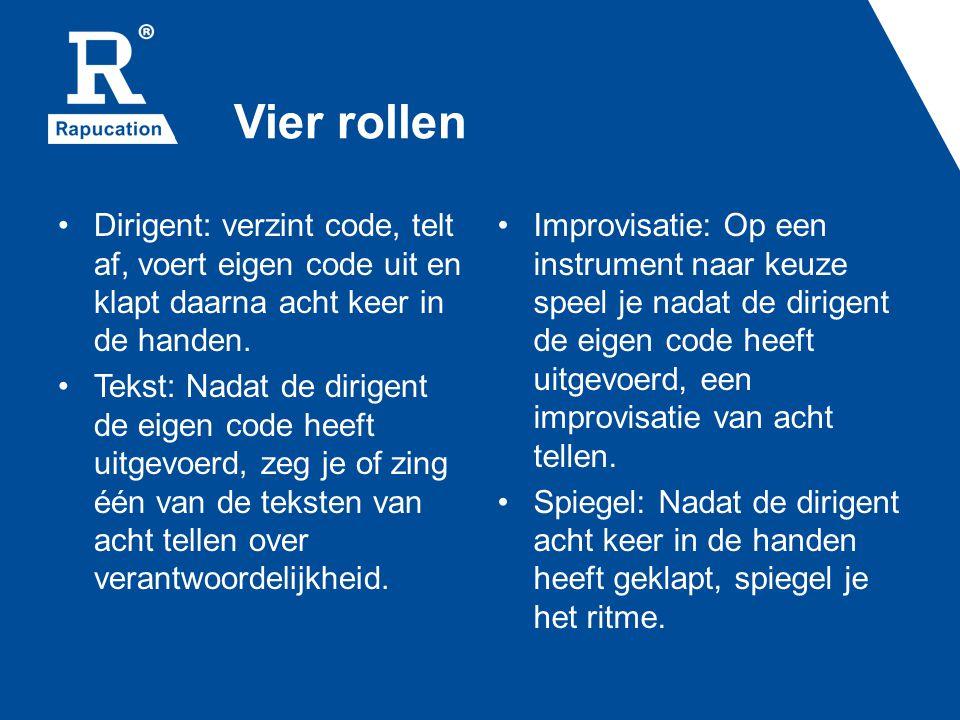 Vier rollen Dirigent: verzint code, telt af, voert eigen code uit en klapt daarna acht keer in de handen. Tekst: Nadat de dirigent de eigen code heeft