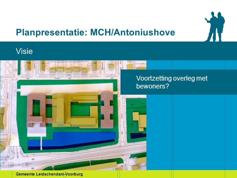 Gemeente Leidschendam-Voorburg Planpresentatie: MCH/Antoniushove Visie Voortzetting overleg met bewoners?