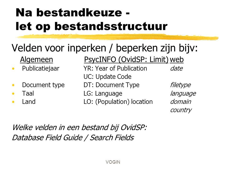 VOGIN Na bestandkeuze - let op bestandsstructuur Velden voor inperken / beperken zijn bijv: Algemeen PsycINFO (OvidSP: Limit)web Publicatiejaar YR: Ye