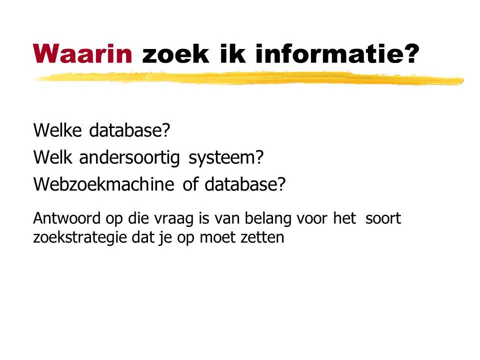 Waarin zoek ik informatie? Welke database? Welk andersoortig systeem? Webzoekmachine of database? Antwoord op die vraag is van belang voor het soort z