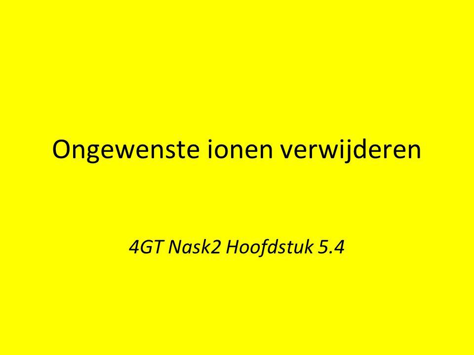 Ongewenste ionen verwijderen 4GT Nask2 Hoofdstuk 5.4