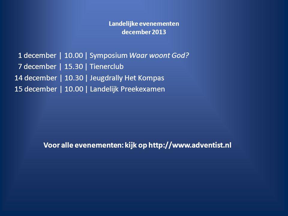 Landelijke evenementen december 2013 1 december | 10.00 | Symposium Waar woont God.