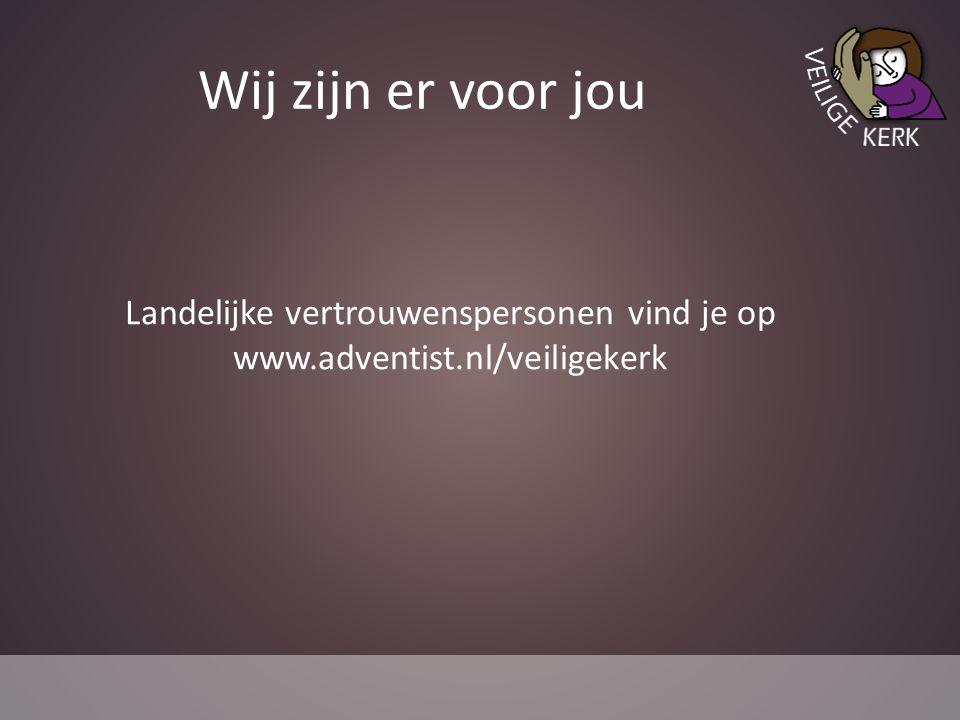 Wij zijn er voor jou Landelijke vertrouwenspersonen vind je op www.adventist.nl/veiligekerk