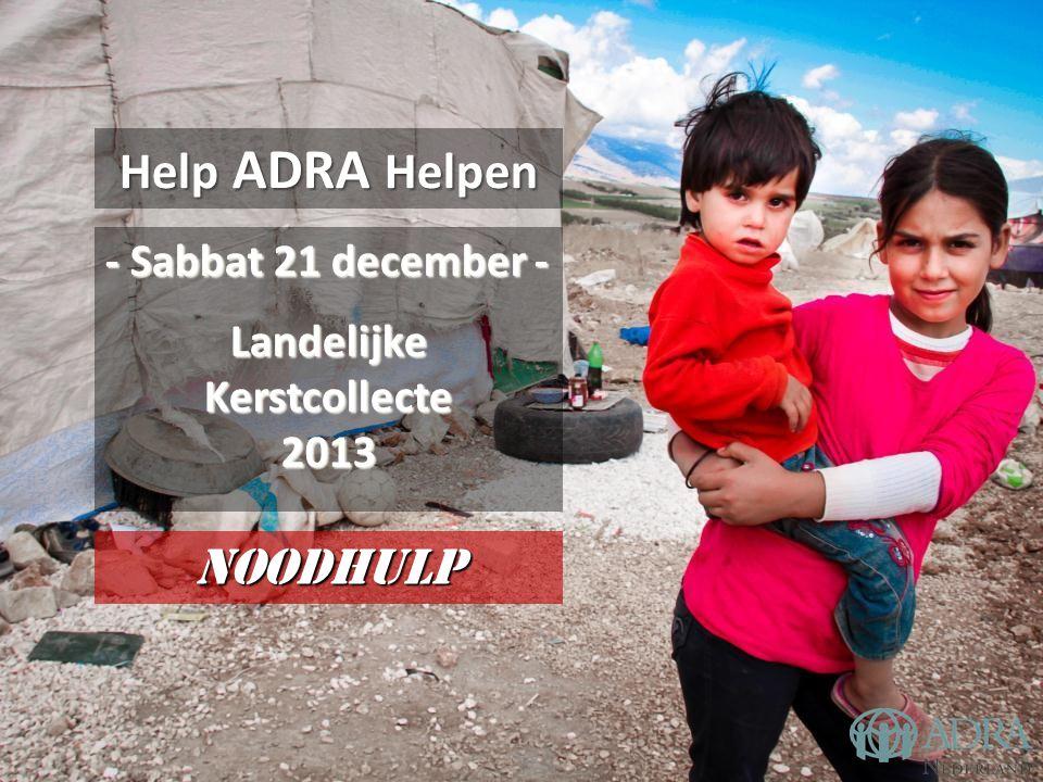 Help ADRA Helpen - Sabbat 21 december - LandelijkeKerstcollecte2013 Noodhulp