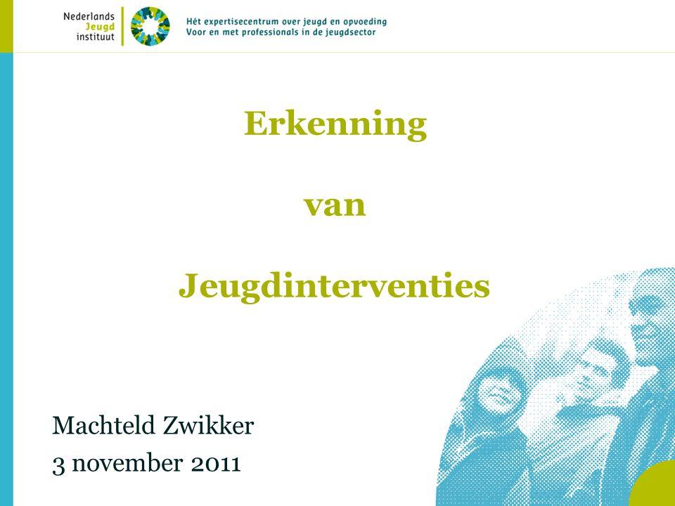 Erkenning van Jeugdinterventies Machteld Zwikker 3 november 2011
