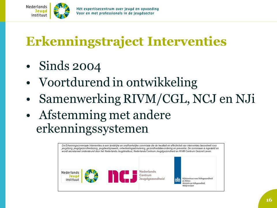 Erkenningstraject Interventies Sinds 2004 Voortdurend in ontwikkeling Samenwerking RIVM/CGL, NCJ en NJi Afstemming met andere erkenningssystemen 16