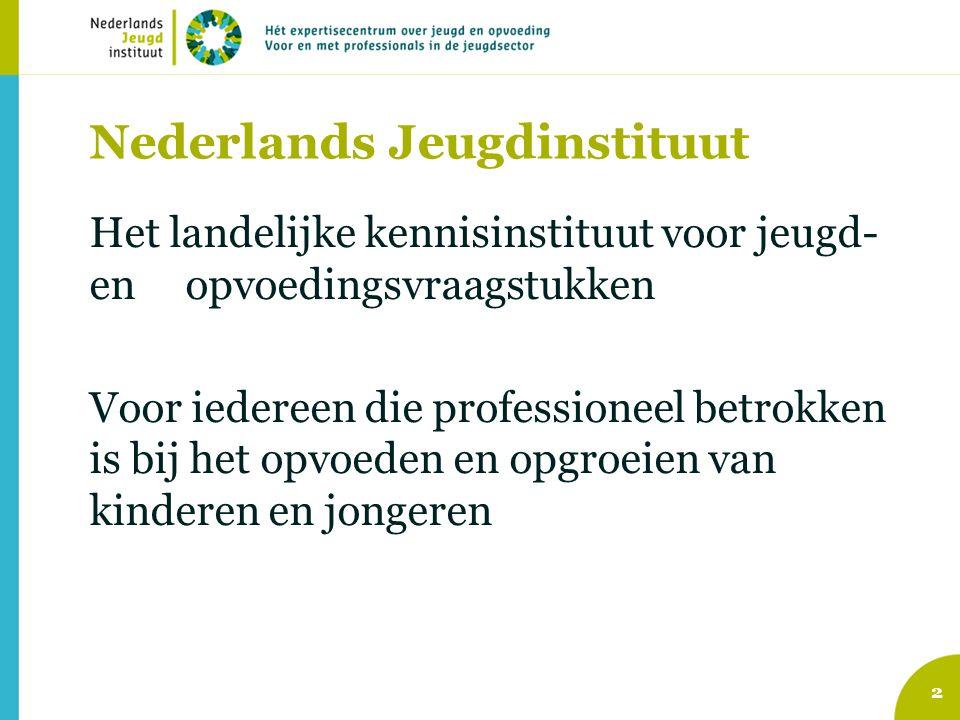 3 Nederlands Jeugdinstituut Onze missie is het bevorderen van: -de optimale ontwikkeling van jeugdigen en van de sociale en pedagogische context waarin zij leven -effectieve preventie, zorg en behandeling van ontwikkelings- en opvoedingsproblemen -professionalisering en kwaliteitsverbetering van de jeugd- en opvoedingssector