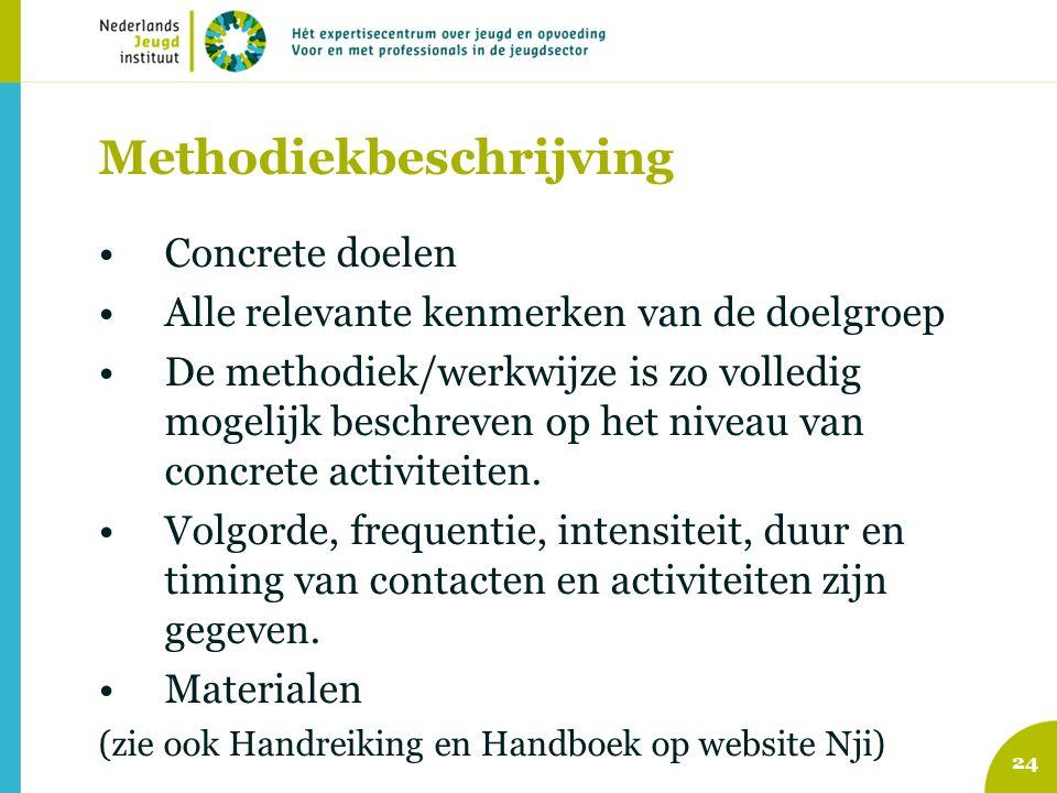 Methodiekbeschrijving Concrete doelen Alle relevante kenmerken van de doelgroep De methodiek/werkwijze is zo volledig mogelijk beschreven op het niveau van concrete activiteiten.