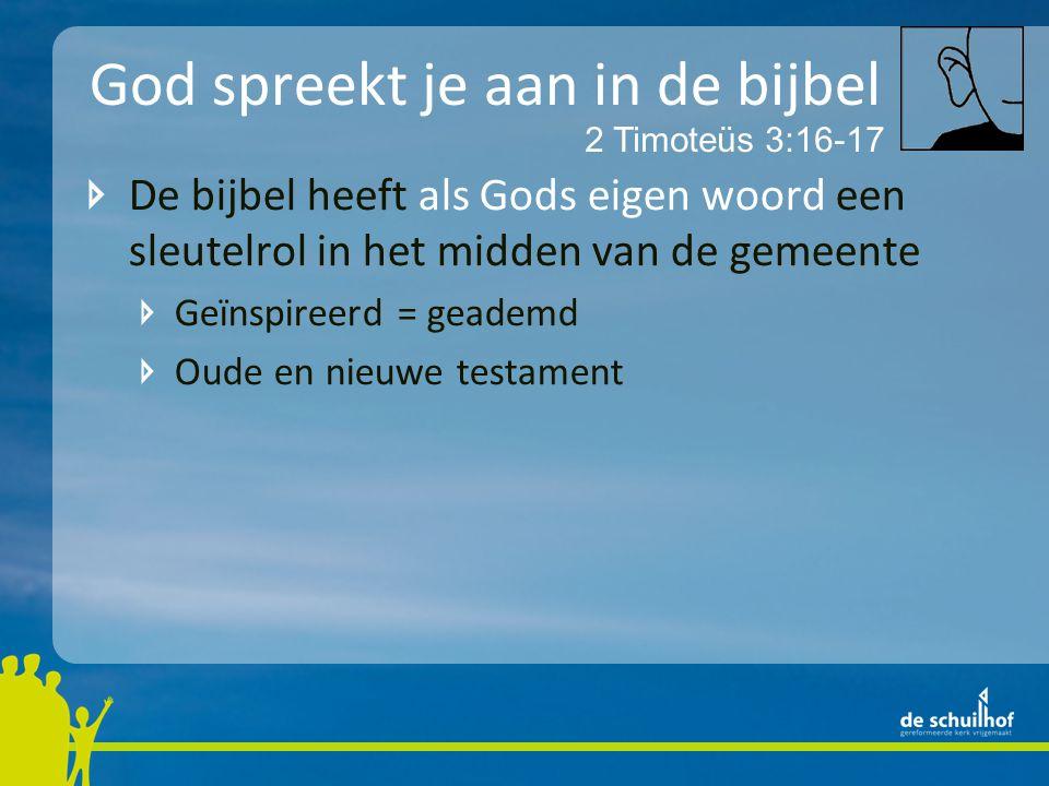 God spreekt je aan in de bijbel De bijbel heeft als Gods eigen woord een sleutelrol in het midden van de gemeente Geïnspireerd = geademd Oude en nieuwe testament 2 Timoteüs 3:16-17