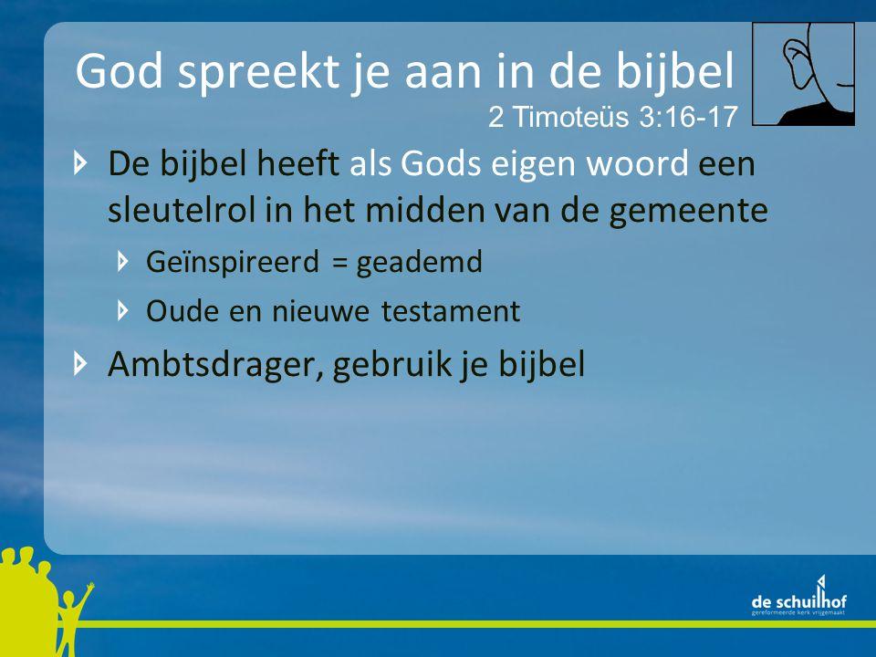 God spreekt je aan in de bijbel De bijbel heeft als Gods eigen woord een sleutelrol in het midden van de gemeente Geïnspireerd = geademd Oude en nieuwe testament Ambtsdrager, gebruik je bijbel 2 Timoteüs 3:16-17