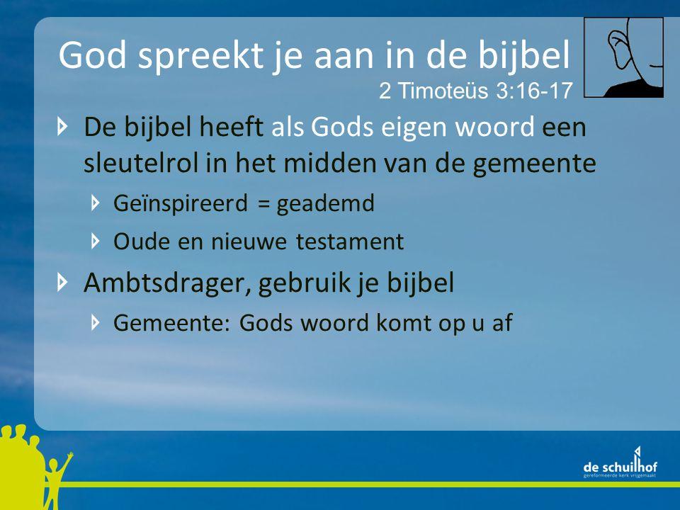 God spreekt je aan in de bijbel De bijbel heeft als Gods eigen woord een sleutelrol in het midden van de gemeente Geïnspireerd = geademd Oude en nieuwe testament Ambtsdrager, gebruik je bijbel Gemeente: Gods woord komt op u af 2 Timoteüs 3:16-17