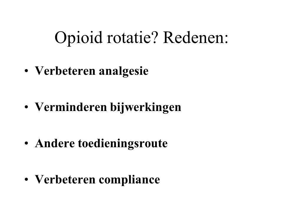 Opioid rotatie? Redenen: Verbeteren analgesie Verminderen bijwerkingen Andere toedieningsroute Verbeteren compliance