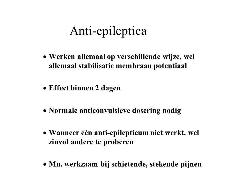 Anti-epileptica  Werken allemaal op verschillende wijze, wel allemaal stabilisatie membraan potentiaal  Effect binnen 2 dagen  Normale anticonvulsi