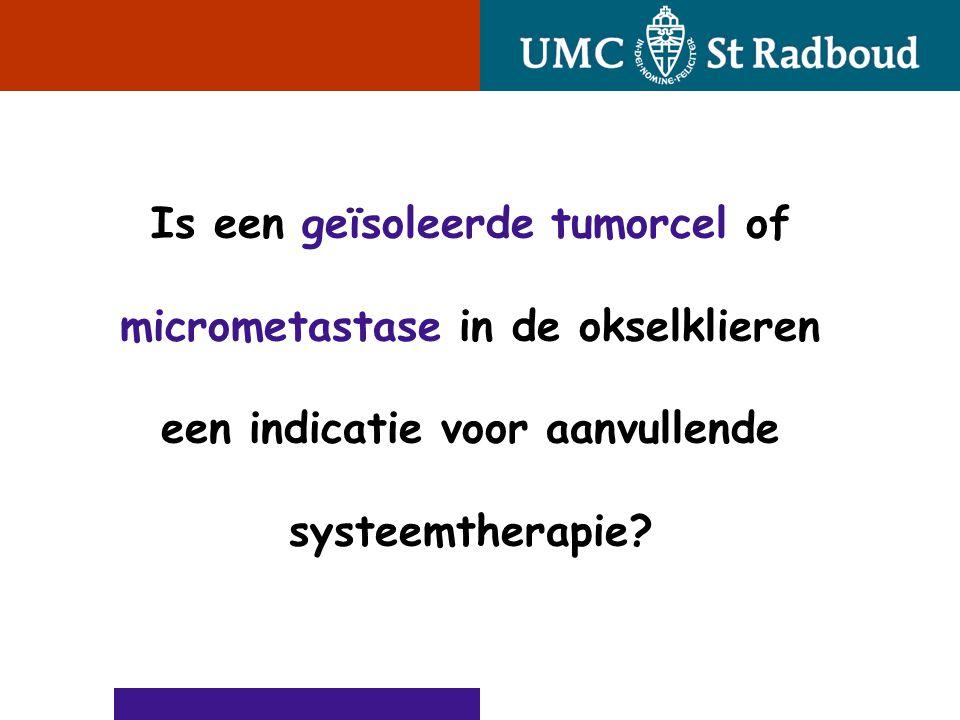 Is een geïsoleerde tumorcel of micrometastase in de okselklieren een indicatie voor aanvullende systeemtherapie?