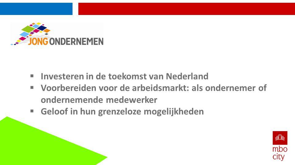  Investeren in de toekomst van Nederland  Voorbereiden voor de arbeidsmarkt: als ondernemer of ondernemende medewerker  Geloof in hun grenzeloze mo
